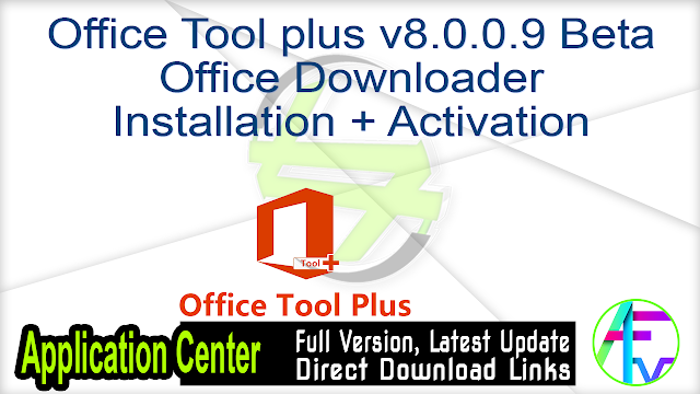 Office Tool plus v8.0.0.9 Beta Office Downloader Installation + Activation Complete Pack